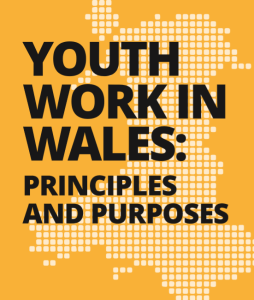 YOUTH WORK IN WALES PRINCIPLES AND PURPOSES